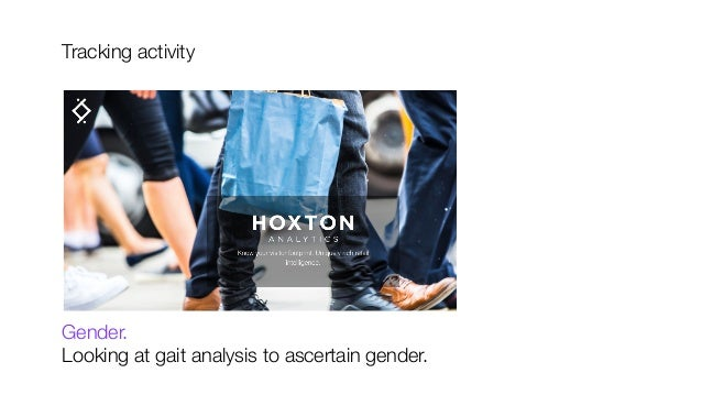 Tracking activity            Gender.  Looking at gait analysis to ascertain gender.