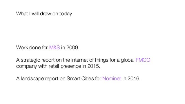 Work done for M&S in 2009.  A strategic report on the internet of things for a global FMCG company with retail presence in...
