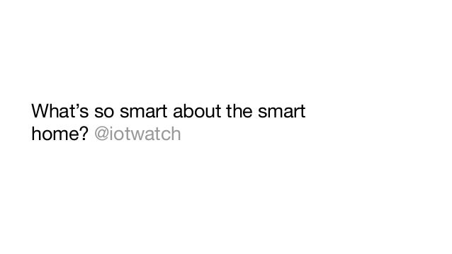 What's so smart about the smart home? @iotwatch