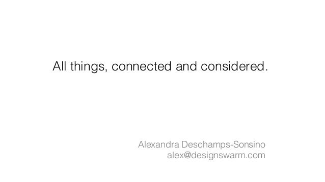All things, connected and considered. ! Alexandra Deschamps-Sonsino! alex@designswarm.com!