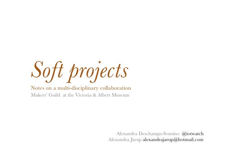 Soft projects!Notes on a multi-disciplinary collaboration!Makers' Guild at the Victoria & Albert Museum!                  ...