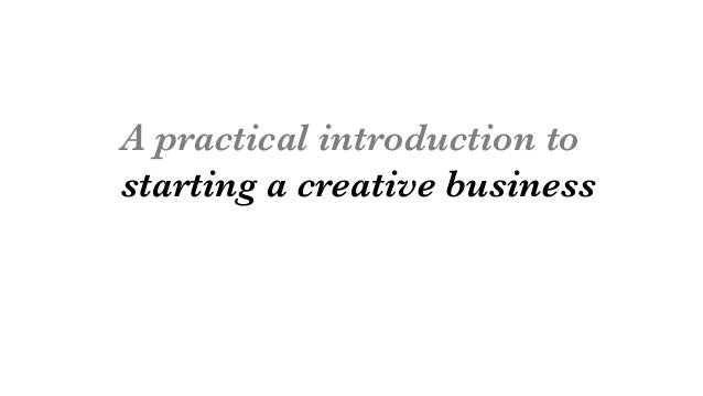 A practical introduction to  starting a creative business