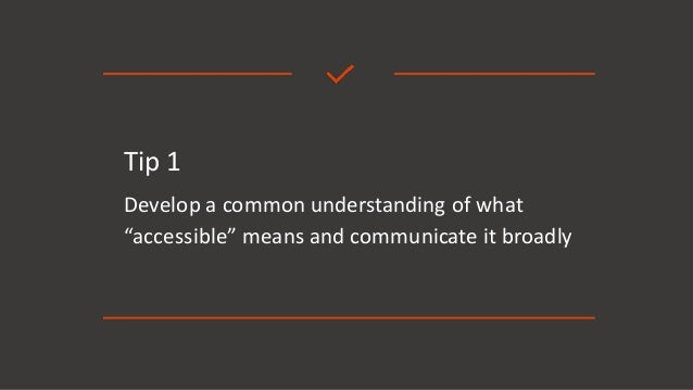 """Tip 1 Develop a common understanding of what """"accessible"""" means and communicate it broadly"""
