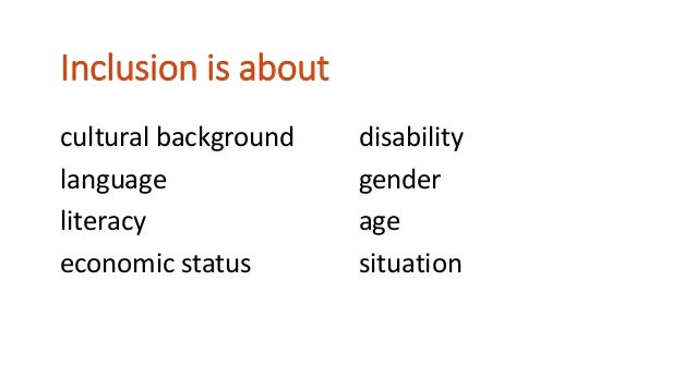 cultural background language literacy economic status Inclusion is about disability gender age situation