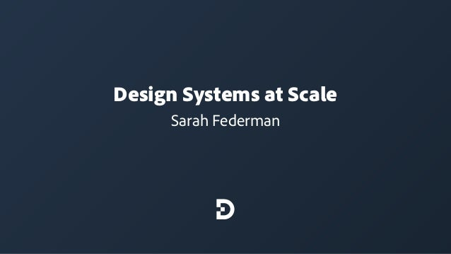 Design Systems at Scale Sarah Federman