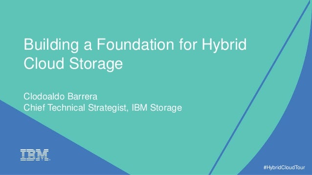 Building a Foundation for Hybrid Cloud Storage Clodoaldo Barrera Chief Technical Strategist, IBM Storage #HybridCloudTour
