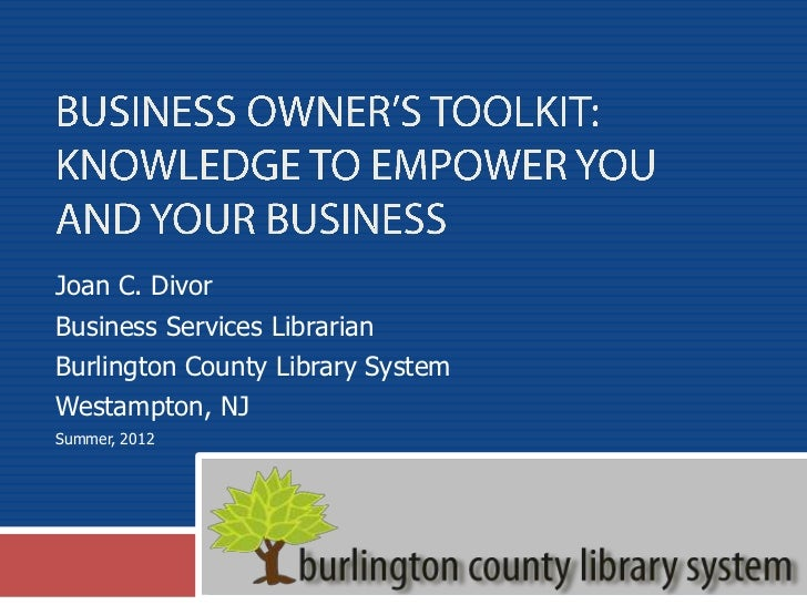 Joan C. DivorBusiness Services LibrarianBurlington County Library SystemWestampton, NJSummer, 2012