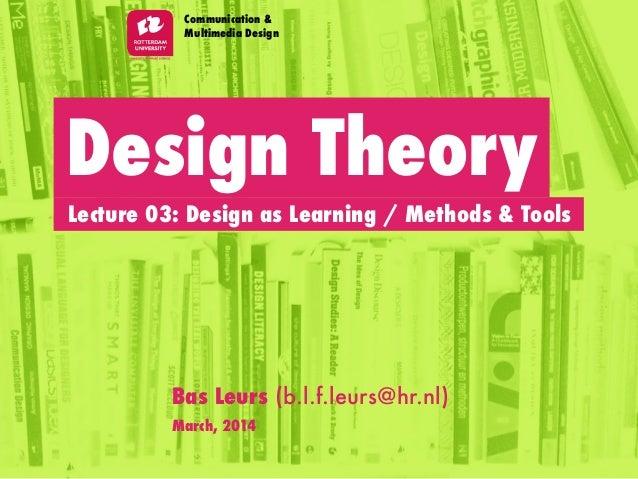Design Theory Lecture 03: Design as Learning / Methods & Tools Communication & Multimedia Design Bas Leurs (b.l.f.leurs@hr...