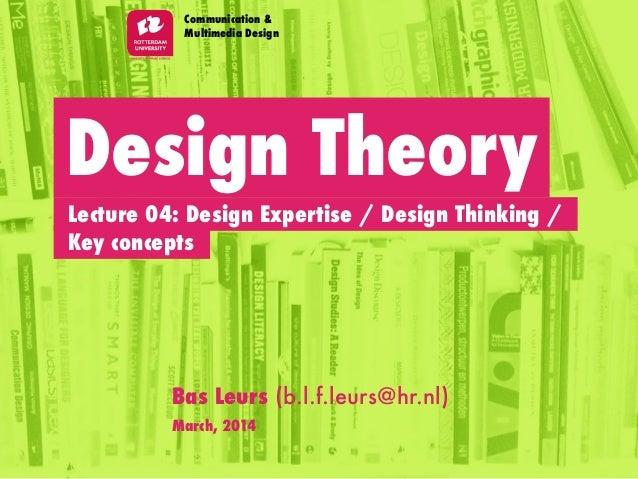 Design Theory Communication & Multimedia Design Bas Leurs (b.l.f.leurs@hr.nl) March, 2014 Key concepts Lecture 04: Design ...