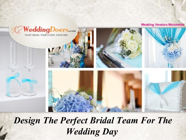 Design The Perfect Bridal Team For The Wedding Day Wedding Vendors Worldwide