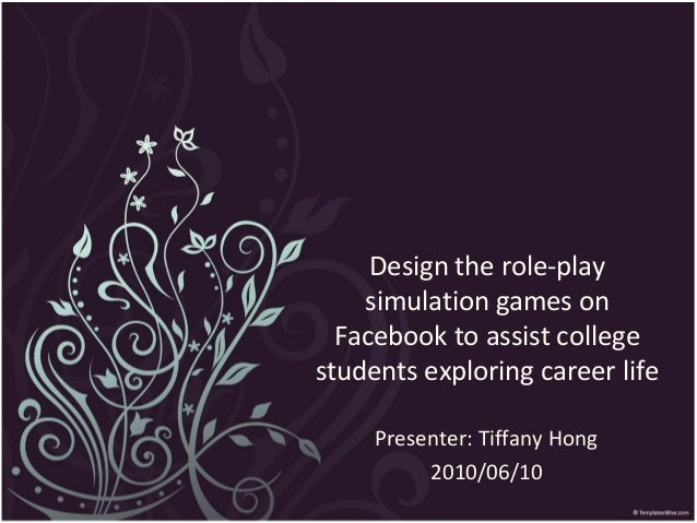 Design the role-play    simulation games on  Facebook to assist collegestudents exploring career life     Presenter: Tiffa...
