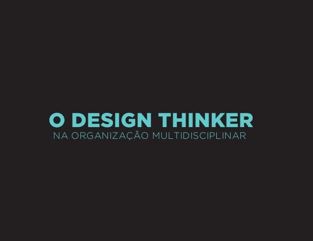 Sergio Ricardo Pinto Bandeira - Design Thinker na Organização Multidisciplinar  O Design Thinker na organização multidisci...