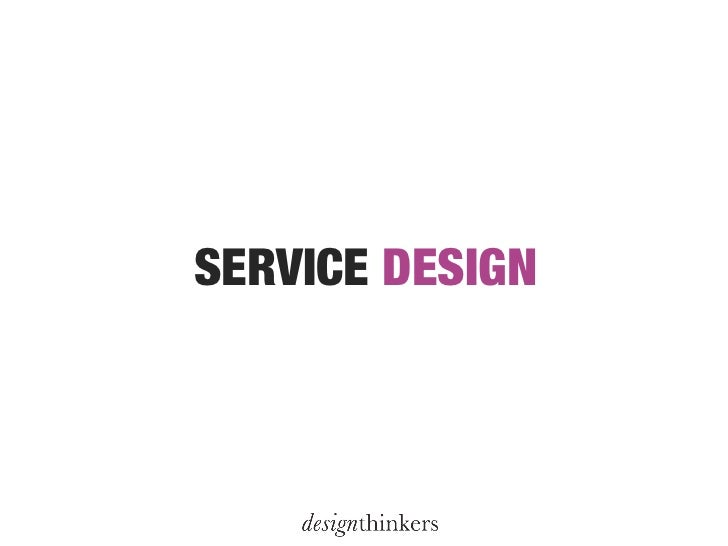 PRACTICAL!             SERVICE DESIGN, WHAT IS IT?!                                            HOLISTIC!      * courtesy o...