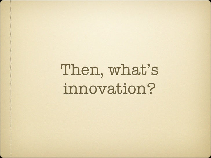 Then, what's innovation?