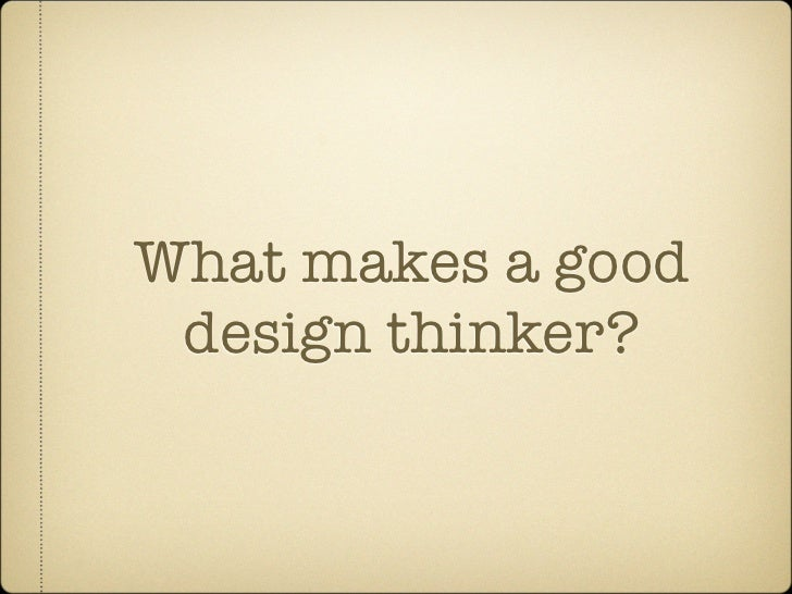 What makes a good  design thinker?