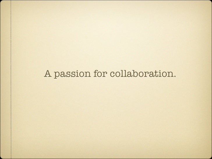 A passion for collaboration.