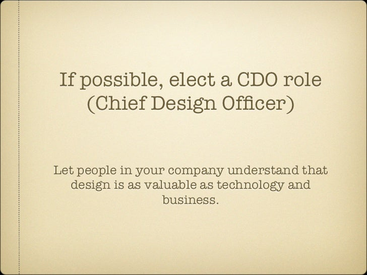 If possible, elect a CDO role     (Chief Design Officer)   Let people in your company understand that   design is as valuab...