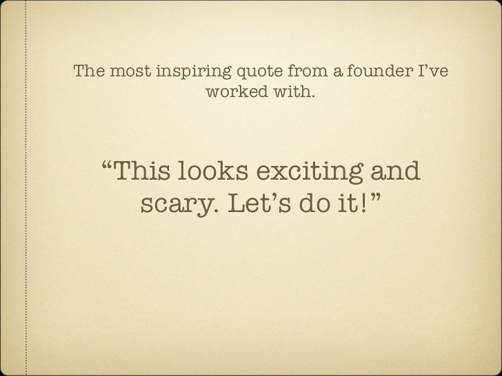 "The most inspiring quote from a founder I've                worked with.       ""This looks exciting and       scary. Let's..."
