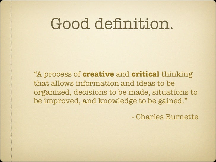 "Good definition.  ""A process of creative and critical thinking that allows information and ideas to be organized, decisions..."