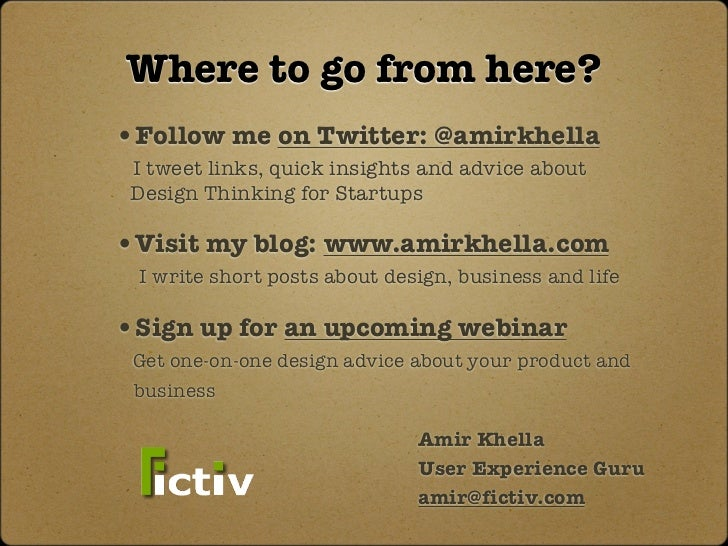 Where to go from here? •Follow me on Twitter: @amirkhella  I tweet links, quick insights and advice about  Design Thinking...