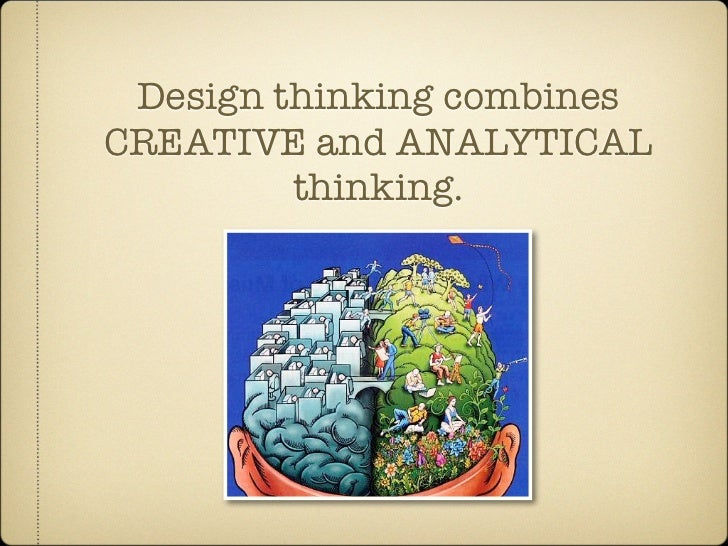 Design thinking combines CREATIVE and ANALYTICAL          thinking.