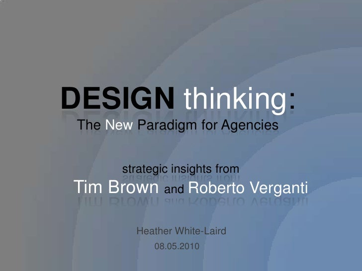 DESIGN thinking: The New Paradigm for Agencies<br />strategic insights from <br />    Tim Brown and Roberto Verganti<br />...
