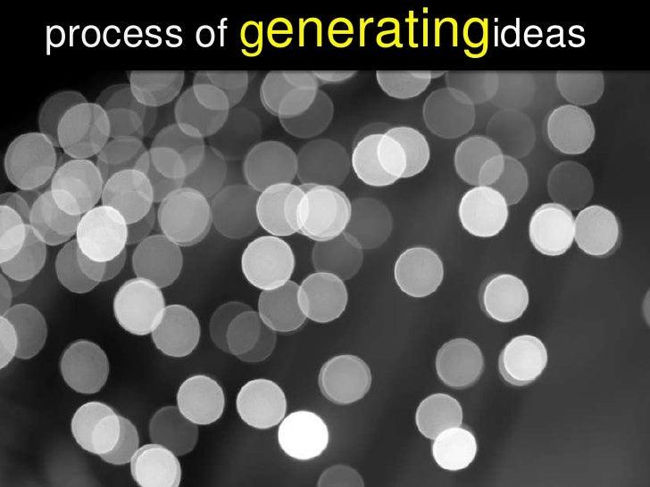 process of generatingideas<br />