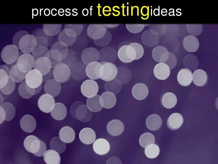 process of testingideas<br />