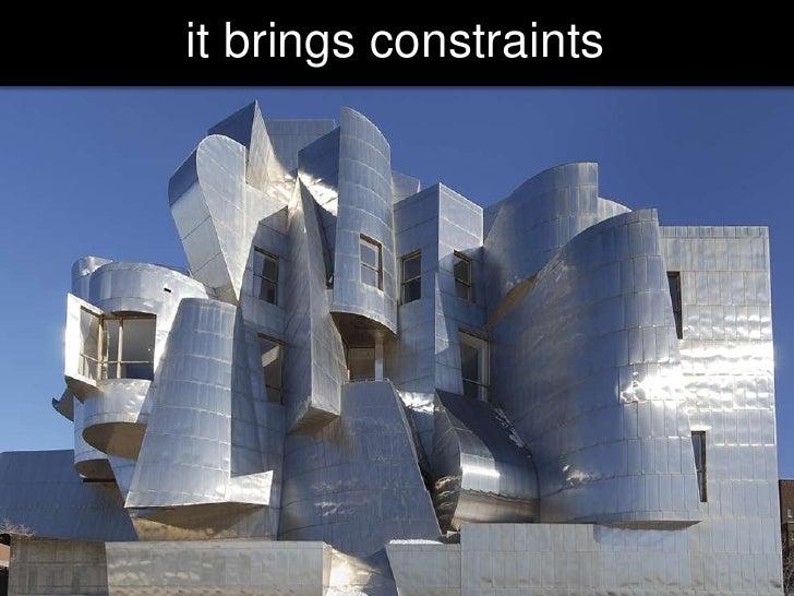 it brings constraints<br />