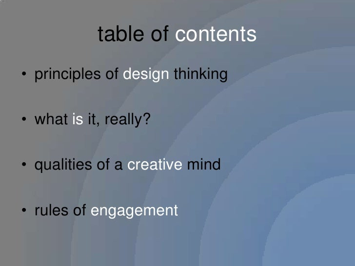 table of contents<br />principles of design thinking<br />what is it, really?<br />qualities of a creative mind<br />rules...
