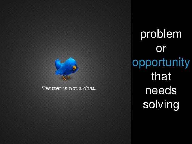 problem<br />or<br />opportunity<br />that<br />needs <br />solving<br />