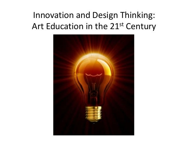 Innovation and Design Thinking: Art Education in the 21st Century