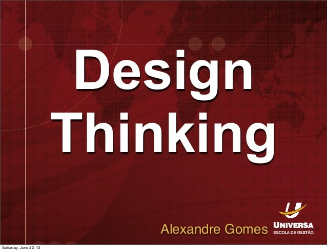 DesignThinkingAlexandre GomesSaturday, June 22, 13