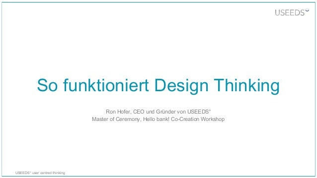 USEEDS° user centred thinking So funktioniert Design Thinking Ron Hofer, CEO und Gründer von USEEDS° Master of Ceremony, H...