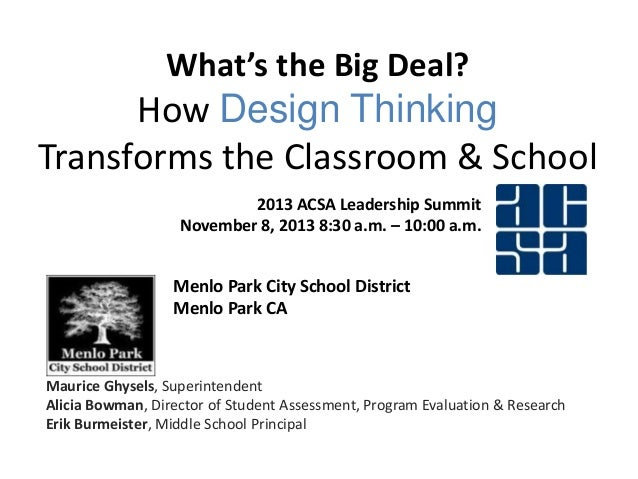 What's the Big Deal?  How Design Thinking Transforms the Classroom & School 2013 ACSA Leadership Summit November 8, 2013 8...