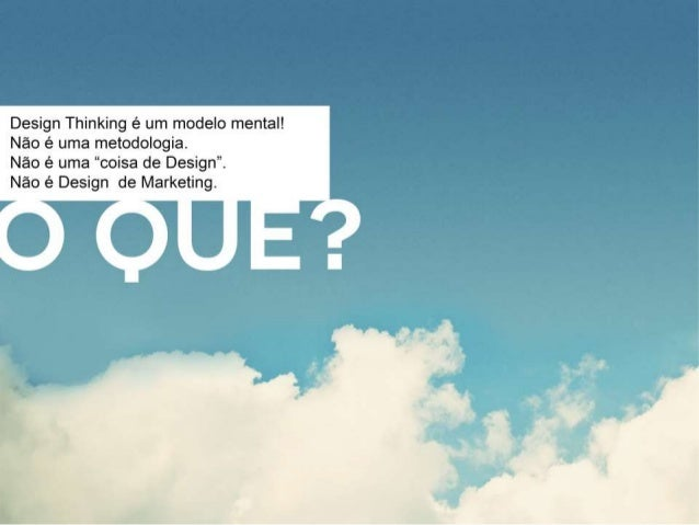 """Design Thinking é um modelo mental!  Nao é uma metodologia.   Nao é uma """"coisa de Design"""".   Nao é Design de Marketing."""