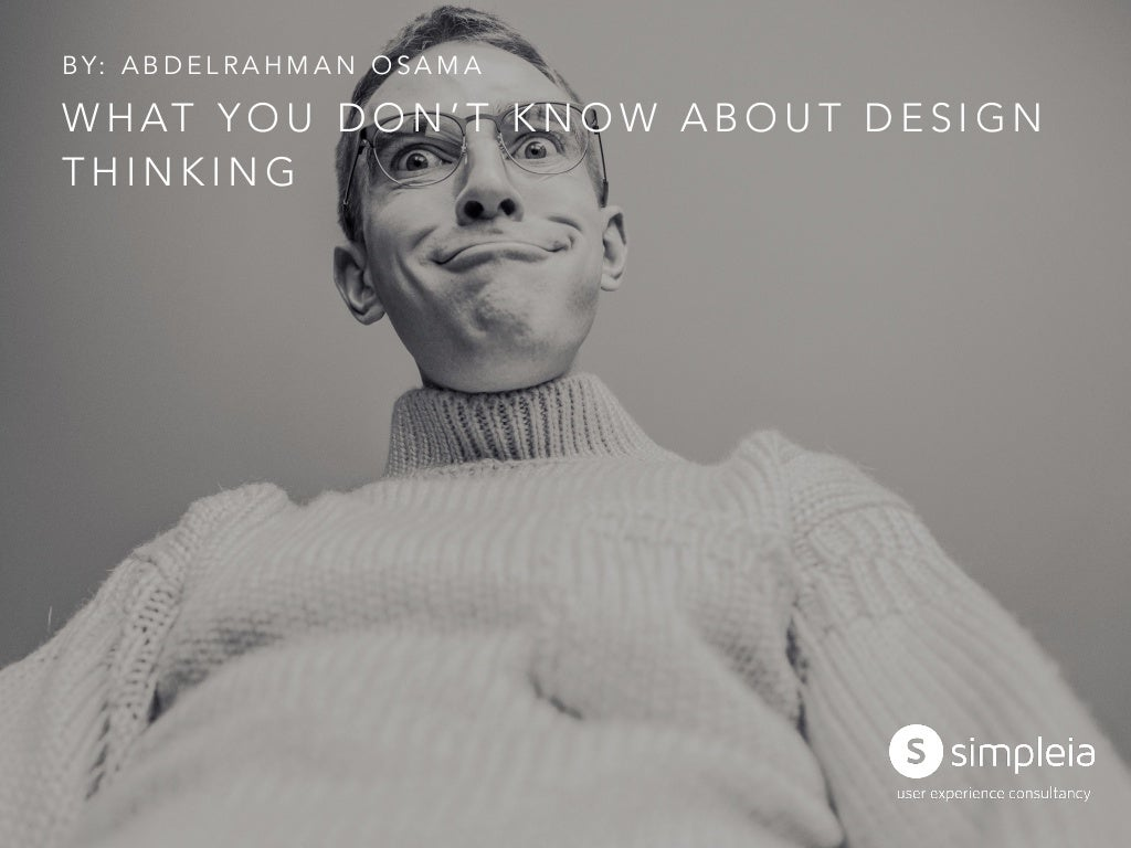What you don't know about Design Thinking