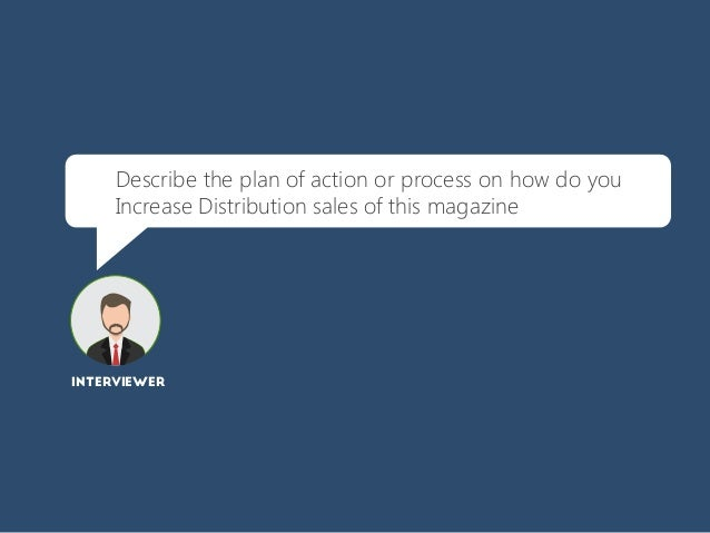 Describe the plan of action or process on how do you Increase Distribution sales of this magazine INTERVIEWER