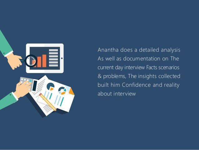 Anantha does a detailed analysis As well as documentation on The current day interview Facts scenarios & problems, The ins...