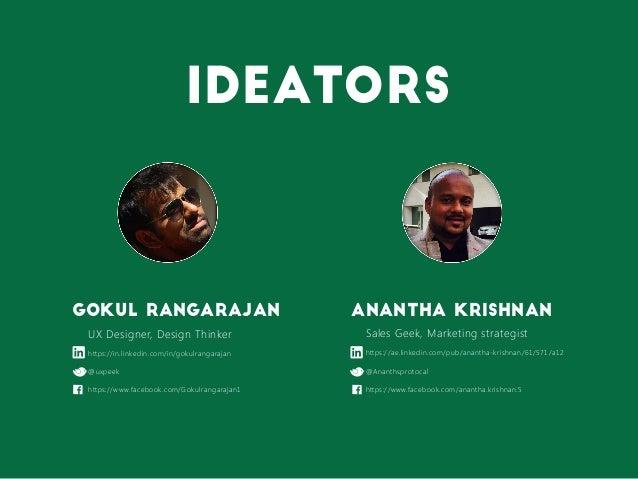 Gokul Rangarajan Anantha Krishnan UX Designer, Design Thinker https://in.linkedin.com/in/gokulrangarajan @uxpeek https://w...