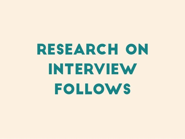 Research on interview follows