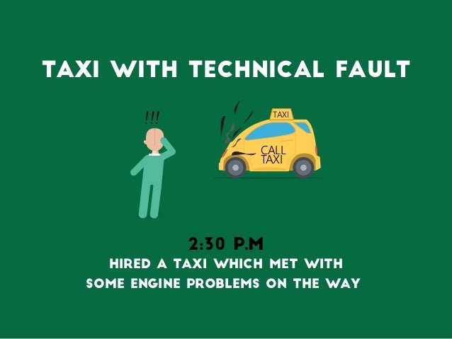 TAXI CALL TAXI 2:30 P.M Hired a Taxi which met with some engine problems on the way !!! Taxi with technical fault