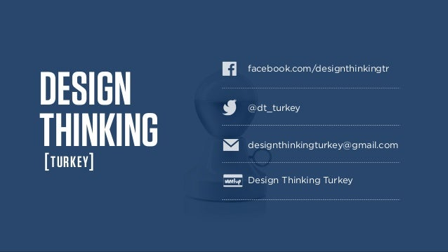 facebook.com/designthinkingtr DESIGN THINKING [TURKEY] @dt_turkey designthinkingturkey@gmail.com Design Thinking Turkey
