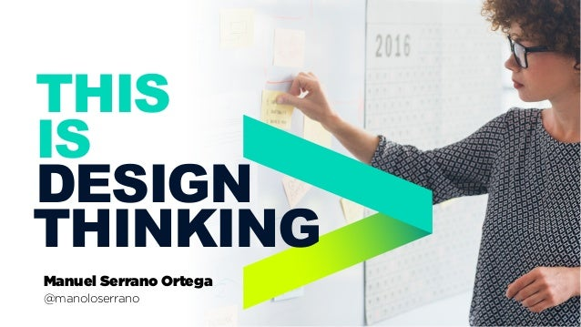1 THINKING DESIGN THIS IS Manuel Serrano Ortega @manoloserrano