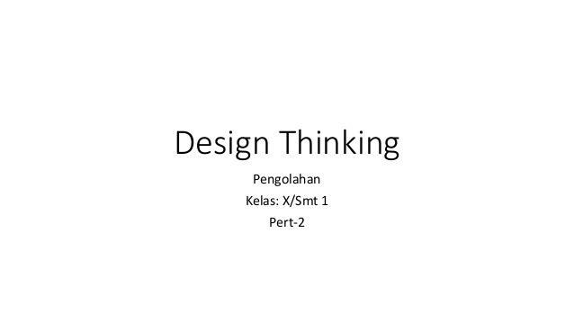 Design Thinking Pengolahan Kelas: X/Smt 1 Pert-2
