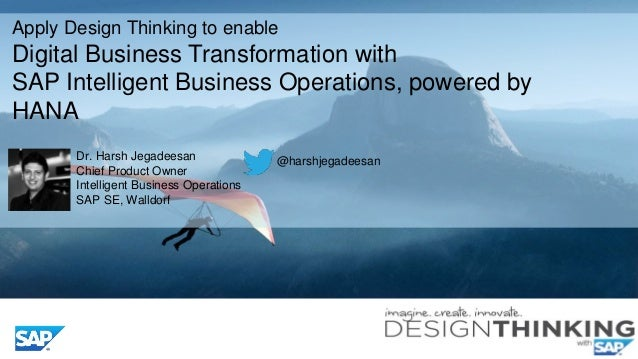 Apply Design Thinking to enable Digital Business Transformation with SAP Intelligent Business Operations, powered by HANA ...