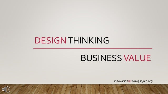 DESIGNTHINKING BUSINESSVALUE innovationi2i.com | spjain.org