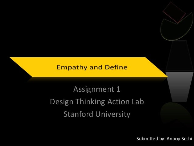 Assignment 1 Design Thinking Action Lab Stanford University Submitted by: Anoop Sethi