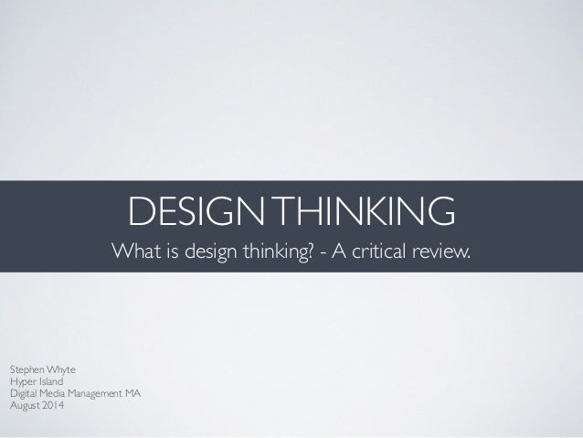DESIGNTHINKING What is design thinking? - A critical review. Stephen Whyte Hyper Island Digital Media Management MA Aug...