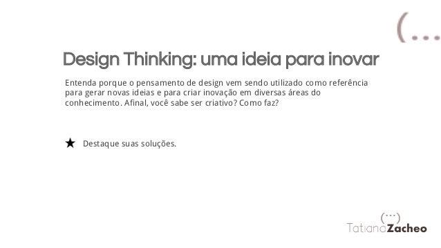 Design Thinking: uma ideia para inovar Entenda porque o pensamento de design vem sendo utilizado como referência para gera...